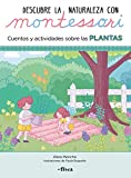 Descubre la Naturaleza con Montessori. Cuentos y actividades sobre las plantas (Juega y...